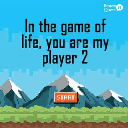 In the game of life, you are my player 2. Nerdy Love Quote