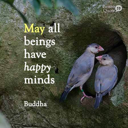 May all beings have happy minds. Buddha