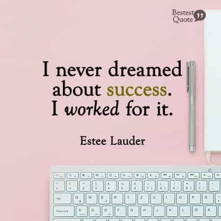 """""""I never dreamed about success. I worked for it."""" Estee Lauder"""