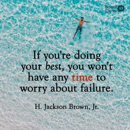 """""""If you are doing your best, you won't have any time to worry about failure."""" Jackson Brown"""
