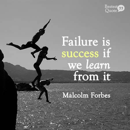 """""""Failure is success if we learn from it."""" Malcolm Forbes"""