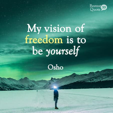 """""""My vision of freedom is to be yourself."""" Osho"""