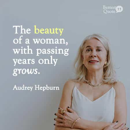"""And the beauty of a woman, with passing years only grows!"" Audrey Hepburn"