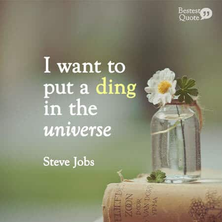 """""""I want to put a ding in the universe."""" Steve Jobs"""