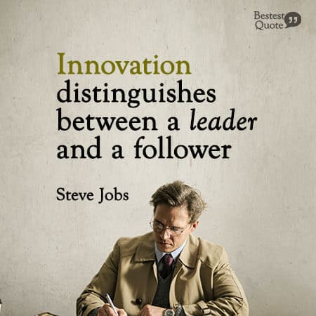 """""""Innovation distinguishes between a leader and a follower."""" Steve Jobs"""
