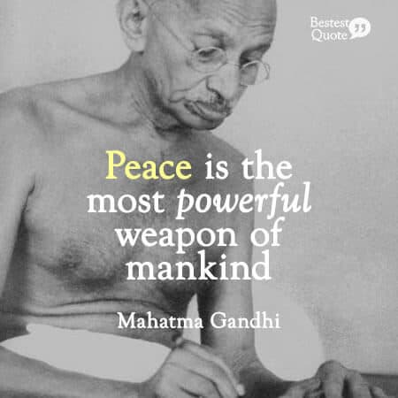 """""""Peace is the most powerful weapon of mankind."""" Mahatma Gandhi"""