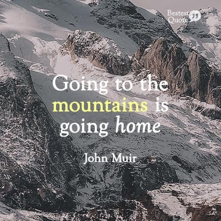 """""""Going to the mountains is going home."""" John Muir"""