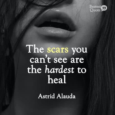 """""""The scars you can't see are the hardest to heal."""" Astrid Alauda"""