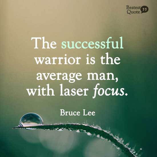 """""""The successful warrior is the average man, with laser focus."""" Bruce Lee"""